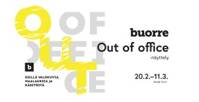 "Buorre ""Out of office"" ja Eila Mäkinen 20.2-11.3.2018"